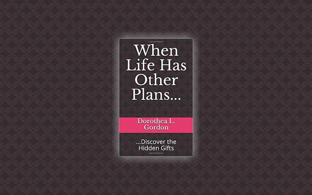 When Life Has Other Plans . . . Discover the Hidden Gifts